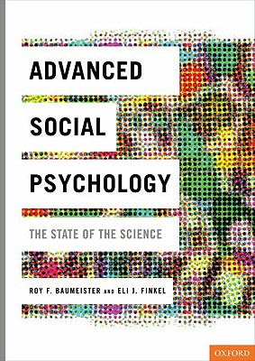 Advanced Social Psychology By Baumeister, Roy F. (EDT)/ Finkel, Eli J. (EDT)